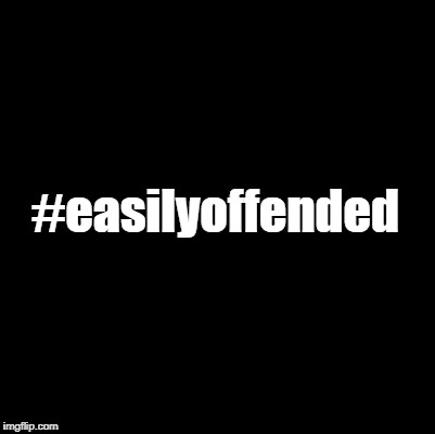 #easilyoffended | made w/ Imgflip meme maker