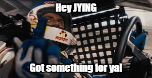 Hey JYING Got something for ya! | made w/ Imgflip meme maker
