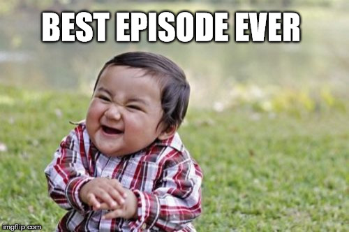Evil Toddler Meme | BEST EPISODE EVER | image tagged in memes,evil toddler | made w/ Imgflip meme maker