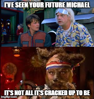 I'VE SEEN YOUR FUTURE MICHAEL IT'S NOT ALL IT'S CRACKED UP TO BE | image tagged in back to the future,crack,fox | made w/ Imgflip meme maker