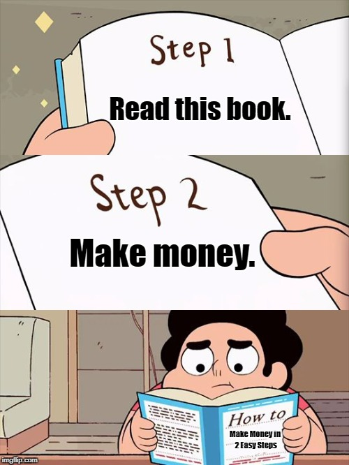Steven Universe | Read this book. Make money. Make Money in 2 Easy Steps | image tagged in steven universe | made w/ Imgflip meme maker