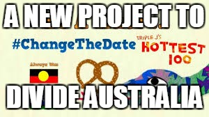 A NEW PROJECT TO DIVIDE AUSTRALIA | image tagged in triple j dividing australia | made w/ Imgflip meme maker