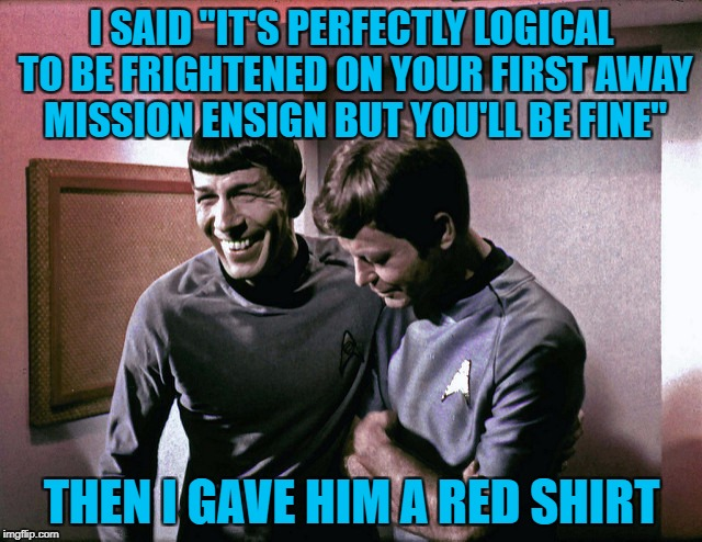 "Star Trek Week...Nov. 20th - 27th...A brandy_jackson, Tombstone 1881, & coollew event! | I SAID ""IT'S PERFECTLY LOGICAL TO BE FRIGHTENED ON YOUR FIRST AWAY MISSION ENSIGN BUT YOU'LL BE FINE"" THEN I GAVE HIM A RED SHIRT 