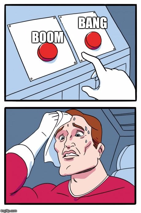 Two Buttons Meme | BANG BOOM | image tagged in the daily struggle | made w/ Imgflip meme maker