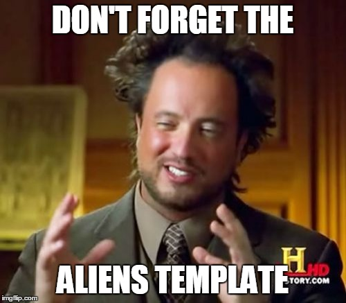 Ancient Aliens Meme | DON'T FORGET THE ALIENS TEMPLATE | image tagged in memes,ancient aliens | made w/ Imgflip meme maker