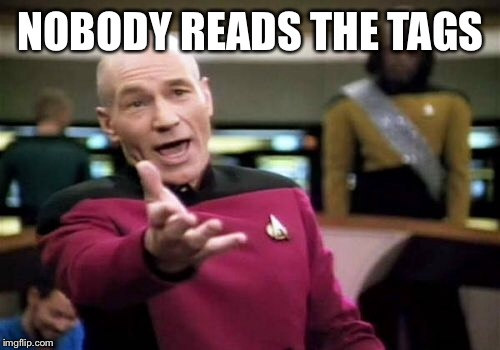 Picard Wtf Meme | NOBODY READS THE TAGS | image tagged in memes,picard wtf | made w/ Imgflip meme maker