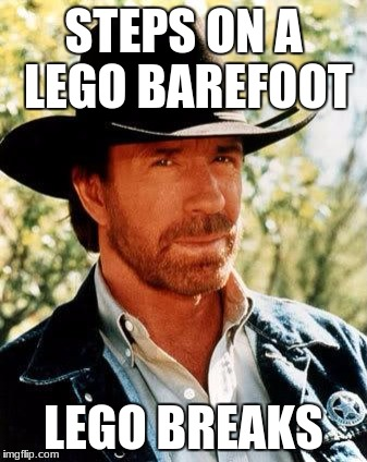 Chuck Norris Meme | STEPS ON A LEGO BAREFOOT LEGO BREAKS | image tagged in memes,chuck norris | made w/ Imgflip meme maker
