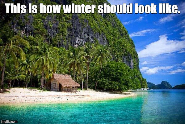 For real | This is how winter should look like. | image tagged in winter is coming | made w/ Imgflip meme maker