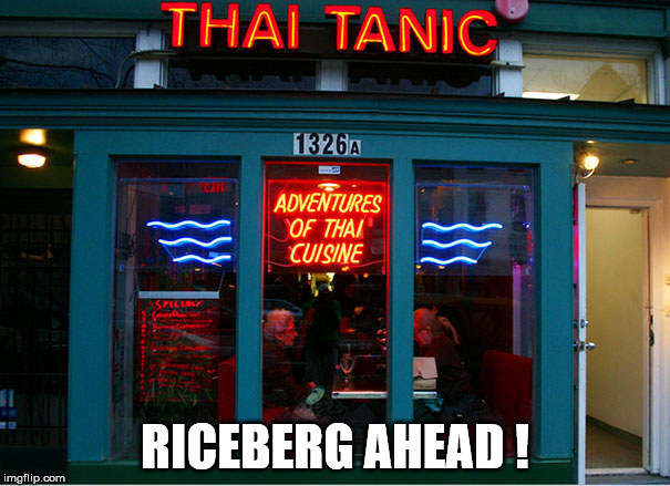 RICEBERG AHEAD ! | image tagged in titanic thai iceberg rice cuisine funny name | made w/ Imgflip meme maker