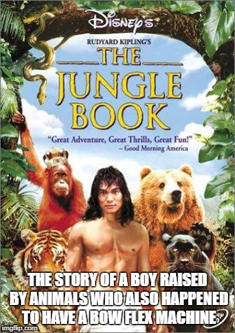 Jungle Book Poster | THE STORY OF A BOY RAISED BY ANIMALS WHO ALSO HAPPENED TO HAVE A BOW FLEX MACHINE | image tagged in movies,jungle book,exercise,mortal kombat | made w/ Imgflip meme maker