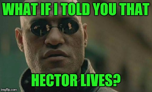 I just started watching Longmire, totally hooked. | WHAT IF I TOLD YOU THAT HECTOR LIVES? | image tagged in memes,matrix morpheus,longmire,hector lives,henry standing bear | made w/ Imgflip meme maker