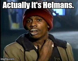 Y'all Got Any More Of That Meme | Actually it's Helmans. | image tagged in memes,yall got any more of | made w/ Imgflip meme maker