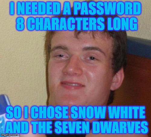 Eight characters | I NEEDED A PASSWORD 8 CHARACTERS LONG SO I CHOSE SNOW WHITE AND THE SEVEN DWARVES | image tagged in memes,10 guy,eight,characters,snow white,seven dwarves | made w/ Imgflip meme maker