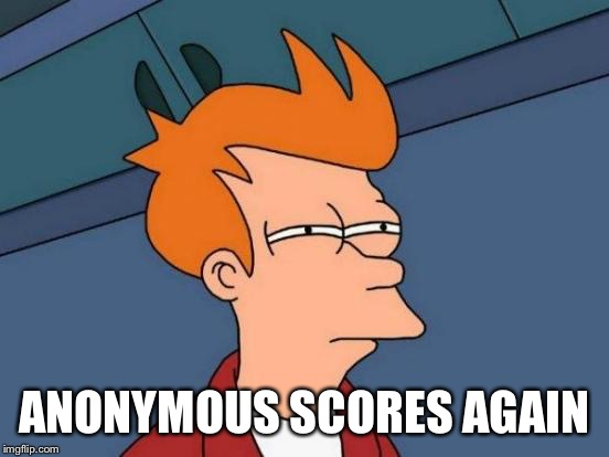 Futurama Fry Meme | ANONYMOUS SCORES AGAIN | image tagged in memes,futurama fry | made w/ Imgflip meme maker