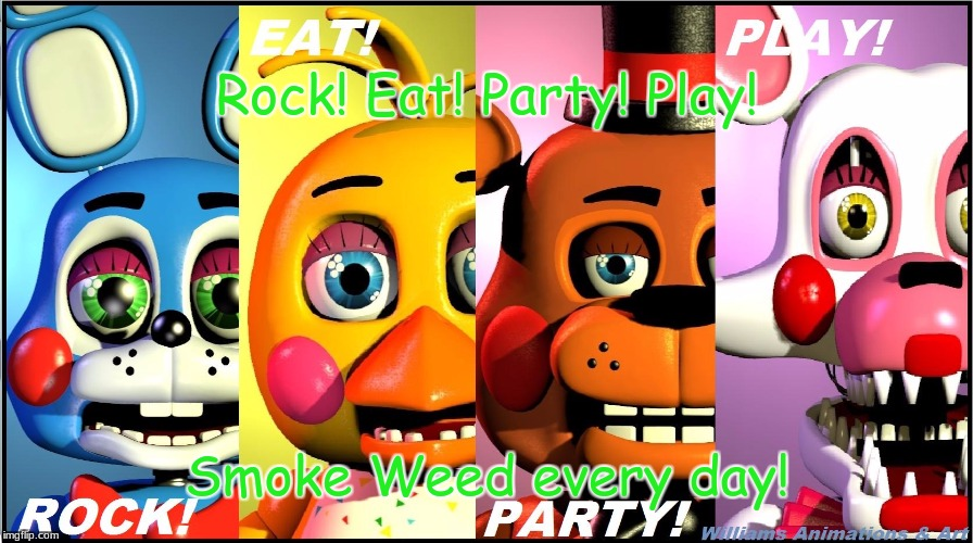 Rock!, Eat!, Party!, Play! Smoke Weed Every Day! | Rock! Eat! Party! Play! Smoke Weed every day! | image tagged in smoke weed everyday | made w/ Imgflip meme maker