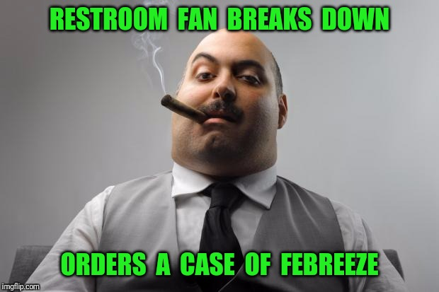 Smells like Shitrus | RESTROOM  FAN  BREAKS  DOWN ORDERS  A  CASE  OF  FEBREEZE | image tagged in memes,scumbag boss,restroom,fan | made w/ Imgflip meme maker