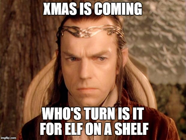 XMAS IS COMING WHO'S TURN IS IT FOR ELF ON A SHELF | image tagged in one of you must do this | made w/ Imgflip meme maker