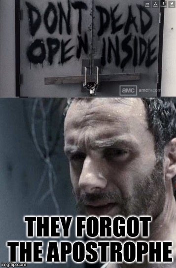 Their teacher did a bad job.... | THEY FORGOT THE APOSTROPHE | image tagged in the walking dead,funny | made w/ Imgflip meme maker
