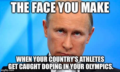 There seems to be a doping pattern in Russia | THE FACE YOU MAKE WHEN YOUR COUNTRY'S ATHLETES GET CAUGHT DOPING IN YOUR OLYMPICS. | image tagged in the face you make putin,russian investigation,olympics,dope,cheating,sochi | made w/ Imgflip meme maker