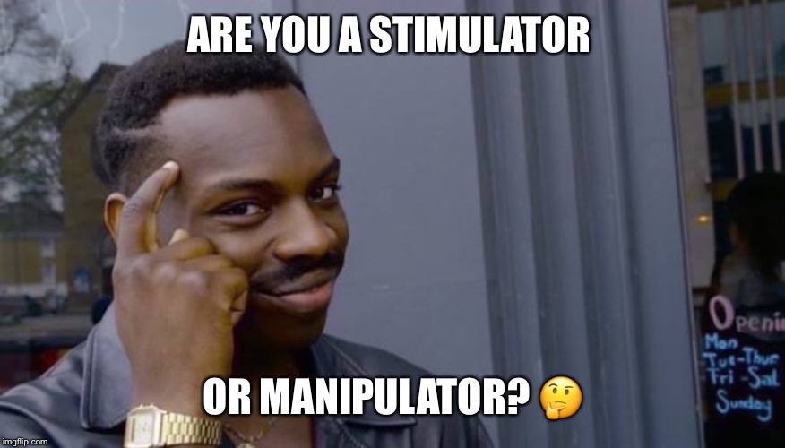 Roll Safe Think About It Meme |  ARE YOU A STIMULATOR; OR MANIPULATOR? 🤔 | image tagged in can't blank if you don't blank | made w/ Imgflip meme maker