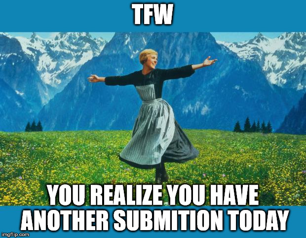 the sound of music happiness | TFW YOU REALIZE YOU HAVE ANOTHER SUBMITION TODAY | image tagged in the sound of music happiness | made w/ Imgflip meme maker