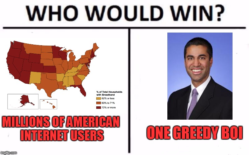 https://www.battleforthenet.com/ | MILLIONS OF AMERICAN INTERNET USERS ONE GREEDY BOI | image tagged in who would win,ajit pai,fcc,memes,trhtimmy,internet | made w/ Imgflip meme maker