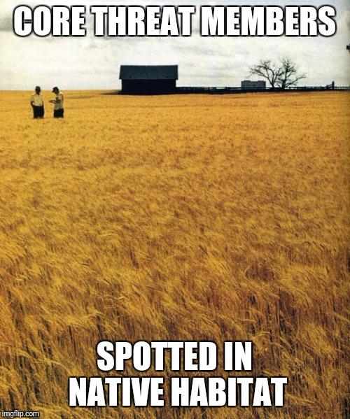 rural |  CORE THREAT MEMBERS; SPOTTED IN NATIVE HABITAT | image tagged in rural | made w/ Imgflip meme maker
