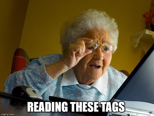 Grandma Finds The Internet Meme | READING THESE TAGS | image tagged in memes,grandma finds the internet | made w/ Imgflip meme maker