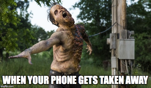WHEN YOUR PHONE GETS TAKEN AWAY | image tagged in memes,the walking dead | made w/ Imgflip meme maker