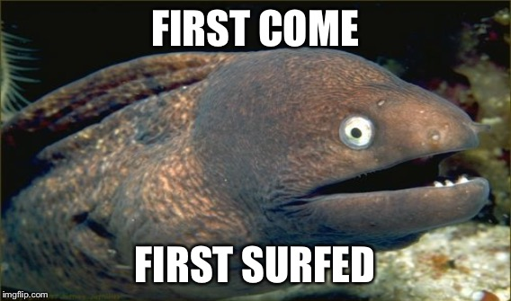 FIRST COME FIRST SURFED | made w/ Imgflip meme maker