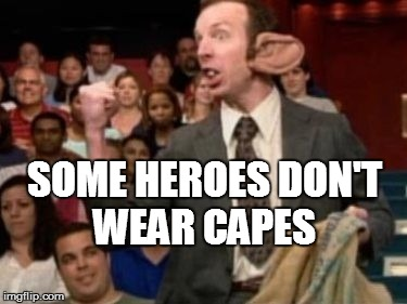 Preparation H Raymond  | SOME HEROES DON'T WEAR CAPES | image tagged in conan o'brien | made w/ Imgflip meme maker