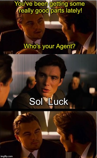 Inception Meme | You've been getting some really good parts lately! Sol  Luck Who's your Agent? | image tagged in memes,inception | made w/ Imgflip meme maker