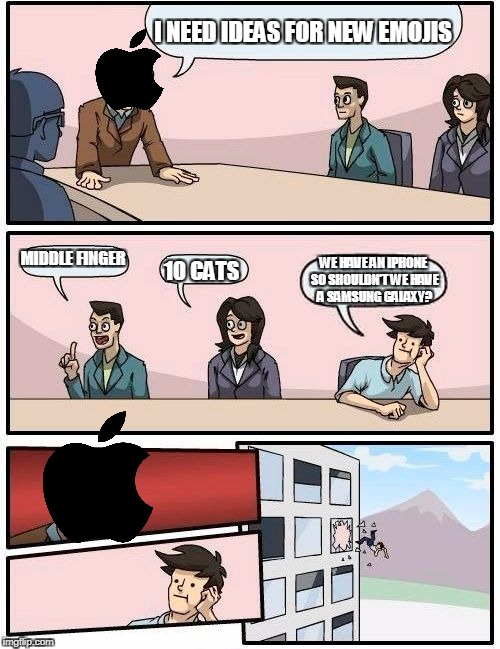 Boardroom Meeting Suggestion Meme | I NEED IDEAS FOR NEW EMOJIS MIDDLE FINGER 10 CATS WE HAVE AN IPHONE SO SHOULDN'T WE HAVE A SAMSUNG GALAXY? | image tagged in memes,boardroom meeting suggestion | made w/ Imgflip meme maker