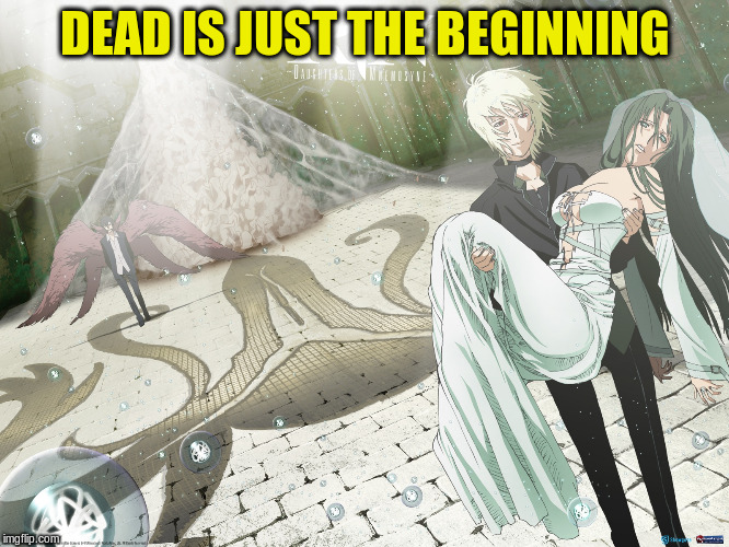 DEAD IS JUST THE BEGINNING | made w/ Imgflip meme maker