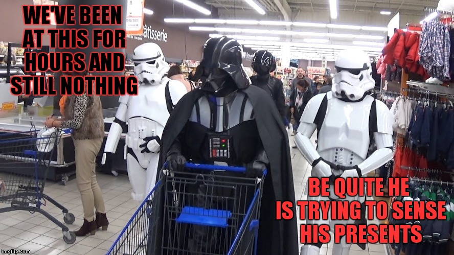 This is why everybody just ends up with cookies... | WE'VE BEEN AT THIS FOR HOURS AND STILL NOTHING BE QUITE HE IS TRYING TO SENSE HIS PRESENTS | image tagged in darth vader,christmas shopping | made w/ Imgflip meme maker