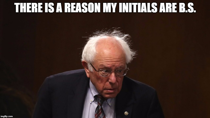 THERE IS A REASON MY INITIALS ARE B.S. | image tagged in bernie sanders | made w/ Imgflip meme maker