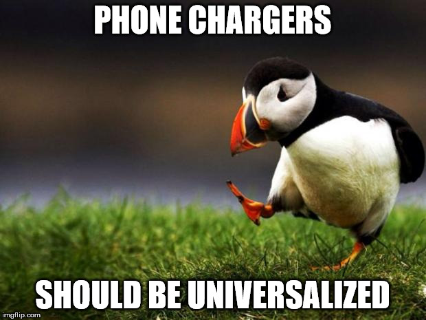 Don't know if this is an unpopular opinion | PHONE CHARGERS SHOULD BE UNIVERSALIZED | image tagged in memes,unpopular opinion puffin | made w/ Imgflip meme maker