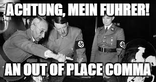 ACHTUNG, MEIN FUHRER! AN OUT OF PLACE COMMA | made w/ Imgflip meme maker