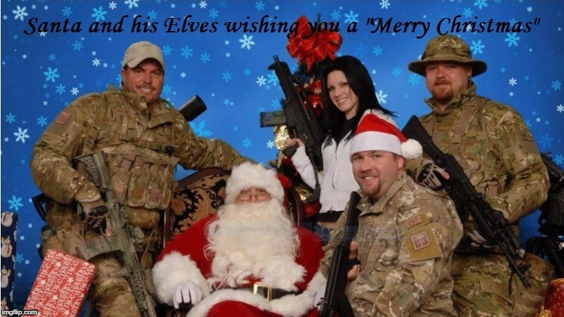 Santa & his Elves | image tagged in merry christmas,military,military humor,christmas,christmas memes,guns | made w/ Imgflip meme maker