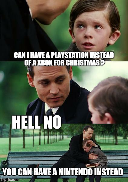 Happy holidays  | CAN I HAVE A PLAYSTATION INSTEAD OF A XBOX FOR CHRISTMAS ? HELL NO YOU CAN HAVE A NINTENDO INSTEAD | image tagged in memes,finding neverland,playstation,nintendo switch,xbox,christmas | made w/ Imgflip meme maker