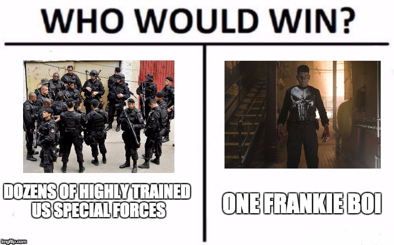 Who Would Win? Meme | DOZENS OF HIGHLY TRAINED US SPECIAL FORCES ONE FRANKIE BOI | image tagged in who would win | made w/ Imgflip meme maker