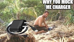 If you have to hold the cord in a funny way to get power its time for a new one  | WHY YOU MOCK ME CHARGER | image tagged in memes,tom hanks,charger,castaway fire,iphone x,samsung | made w/ Imgflip meme maker