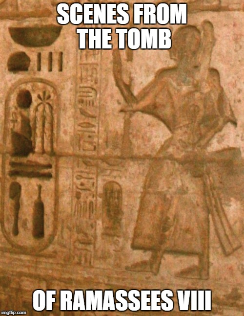 SCENES FROM THE TOMB OF RAMASSEES VIII | made w/ Imgflip meme maker