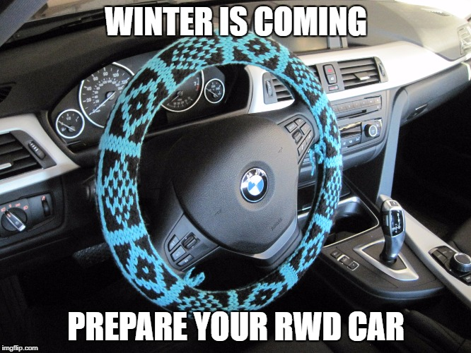 BMW steering wheel | WINTER IS COMING PREPARE YOUR RWD CAR | image tagged in bmw steering wheel | made w/ Imgflip meme maker