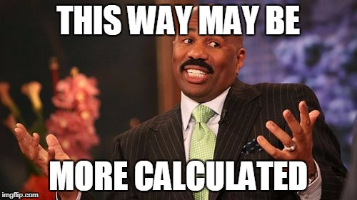 Steve Harvey Meme | THIS WAY MAY BE MORE CALCULATED | image tagged in memes,steve harvey | made w/ Imgflip meme maker