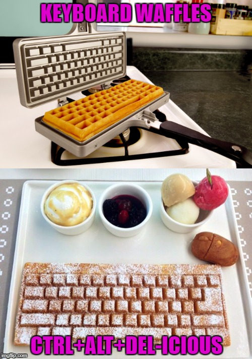 Food Week Nov 29 - Dec 5...A TruMooCereal Event | KEYBOARD WAFFLES CTRL+ALT+DEL-ICIOUS | image tagged in keyboard waffles,memes,food week,funny,food,funny food | made w/ Imgflip meme maker