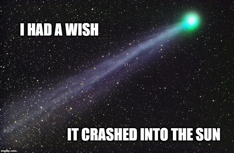 I HAD A WISH IT CRASHED INTO THE SUN | image tagged in wish,i wish,shooting star,stars,crash | made w/ Imgflip meme maker