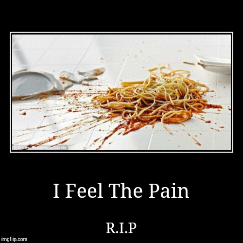 I Feel The Pain | R.I.P | image tagged in funny,demotivationals | made w/ Imgflip demotivational maker