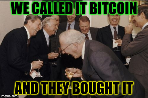 Laughing Men In Suits Meme | WE CALLED IT BITCOIN AND THEY BOUGHT IT | image tagged in memes,laughing men in suits | made w/ Imgflip meme maker