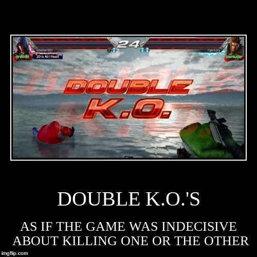 A Demotivational on Double KOs (Yes, that screenshot is from my console) | DOUBLE K.O.'S | AS IF THE GAME WAS INDECISIVE ABOUT KILLING ONE OR THE OTHER | image tagged in funny,demotivationals,memes,tekken,double ko,double kill | made w/ Imgflip demotivational maker